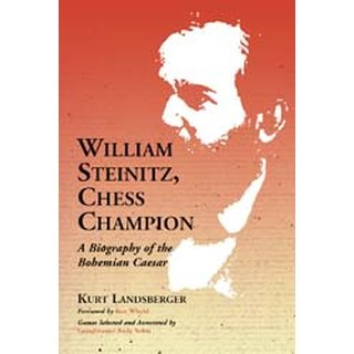 Kurt Landsberger: William Steinitz, Chess Champion