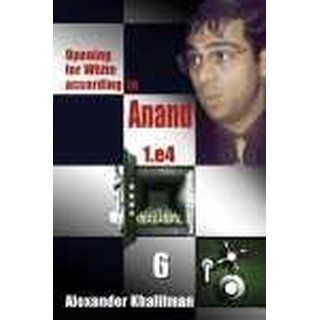 Alexander Khalifman: Opening for White according to Anand 6