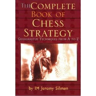Jeremy Silman: The Complete Book of Chess Strategy