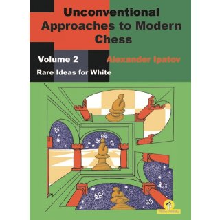 Alexander Ipatov: Unconventional Approaches to Modern Chess 2