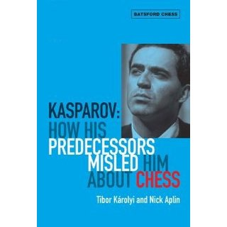 Tibor Karolyi, Nick Aplin: Kasparov: How his predecessors misled him about chess