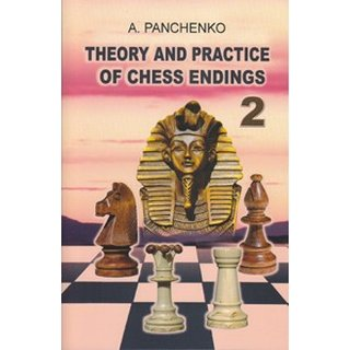 Alexander Pantschenko: Theory and Practice of Chess Endings 2