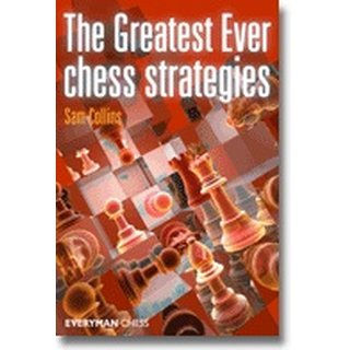 Sam Collins: The Greatest Ever Chess Strategies