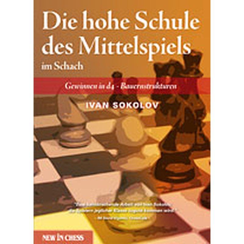 Die hohe Schule des Mittelspiels im Schach. Gewinnen in d4 - Bauernstrukturen - Ivan Sokolov