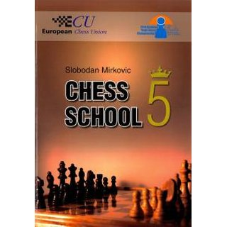 Slobodan Mirkovic: Chess School 5