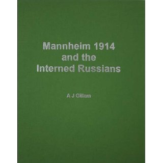 Anthony J. Gillam: Mannheim 1914 and the Interned Russians