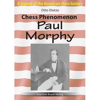 Otto Dietze: Chess Phenomenon Paul Morphy