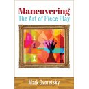 Mark Dworetski: Maneuvering: The Art of Piece Play