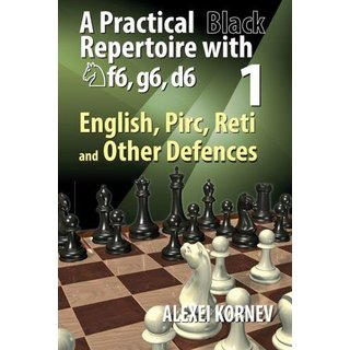 Alexei Kornev: A Practical Black Repertoire with Nf6, g6, d6 - Vol. 1