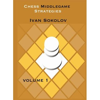 Ivan Sokolov: Chess Middlegame Strategies - Vol. 1
