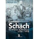 Michael Ehn:  Geniales Schach im Wiener Kaffeehaus 1750-1918