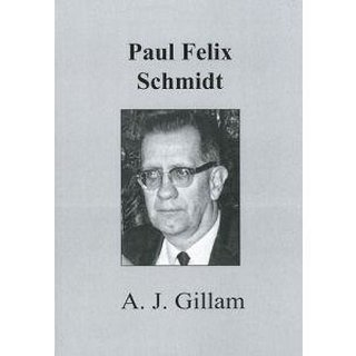 Anthony J. Gillam: Paul Felix Schmidt