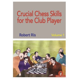Robert Ris: Crucial Chess Skills for the Club Player - Vol. 1