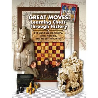 Sunil Weeramantry, Alan Abrams: reat Moves: Learning Chess Through History