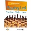 John Shaw: Playing 1.e4 - Sicilian Main Lines