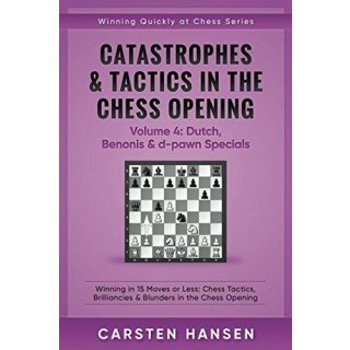 Carsten Hansen: Catastrophes & Tactics 4: Dutch, Benonis & d-pawn Specials