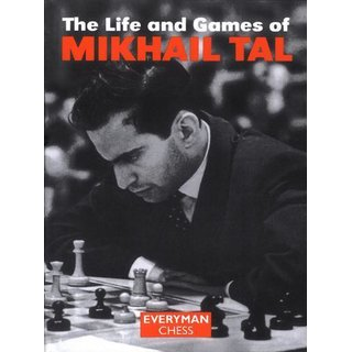 Michail Tal: The Life and Games of Mikhail Tal