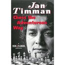 Jan Timman: Chess the Adventurous Way