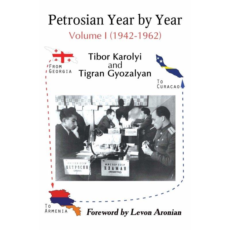 Karolyi & Gyozalyan_Petrosian_Year By Year Vol.I_2020_PDF+PGN Tibor-karolyi-tigran-gyozalyan-petrosian-year-by-year-volume-i-1942-1962